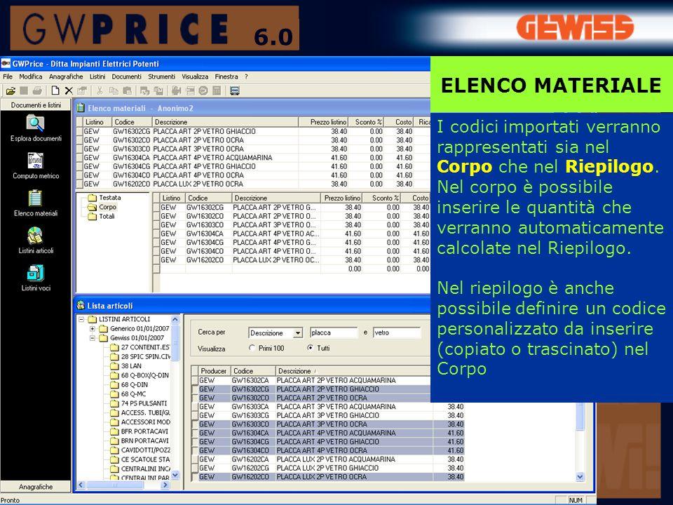 6.0 ELENCO MATERIALE. I codici importati verranno rappresentati sia nel Corpo che nel Riepilogo.