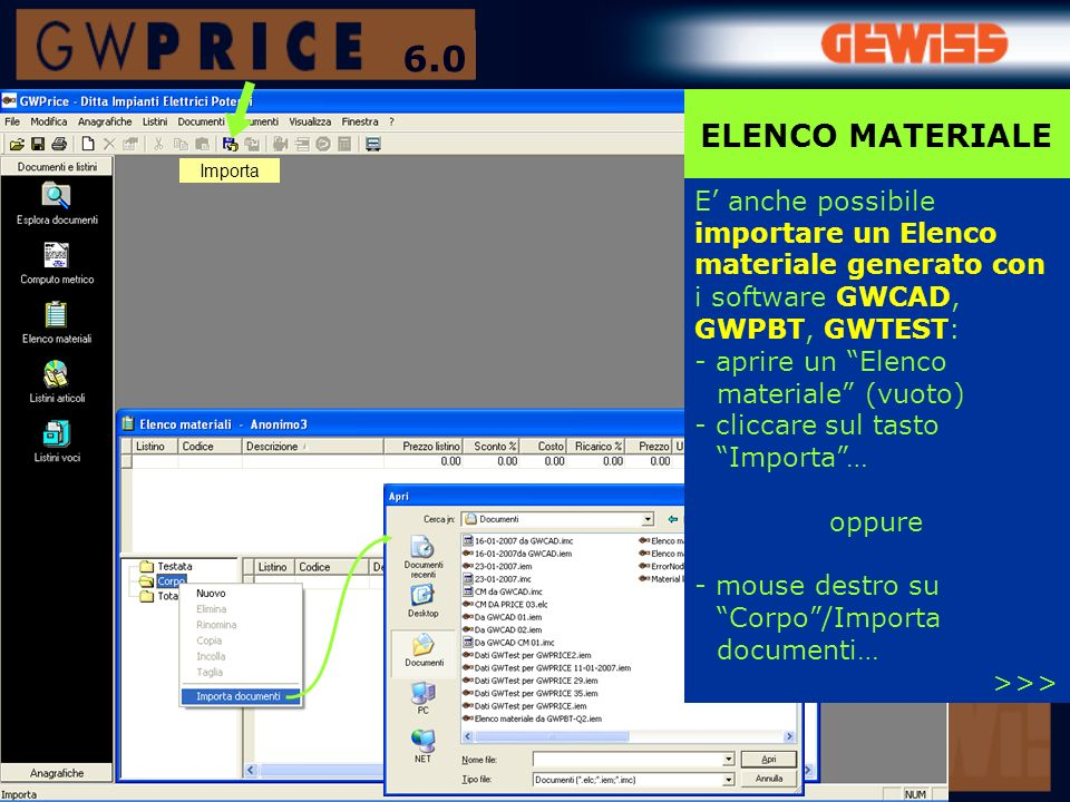 6.0 ELENCO MATERIALE. Importa. E' anche possibile importare un Elenco materiale generato con i software GWCAD, GWPBT, GWTEST: