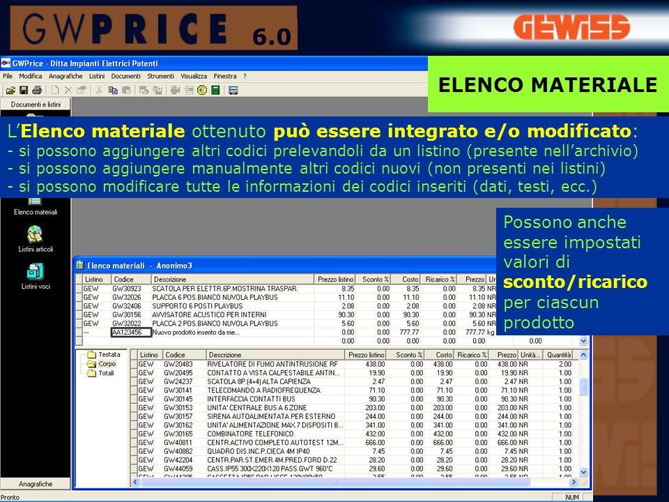 6.0 ELENCO MATERIALE. L'Elenco materiale ottenuto può essere integrato e/o modificato: