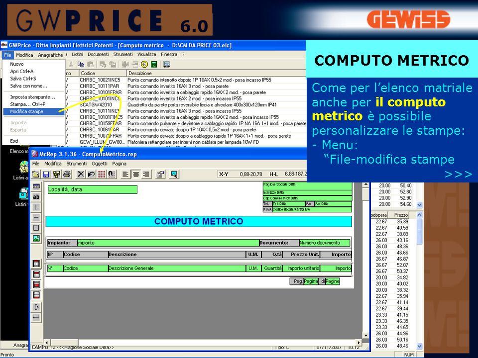 6.0 COMPUTO METRICO. Come per l'elenco matriale anche per il computo metrico è possibile personalizzare le stampe: