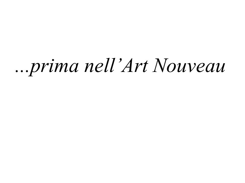 ...prima nell'Art Nouveau