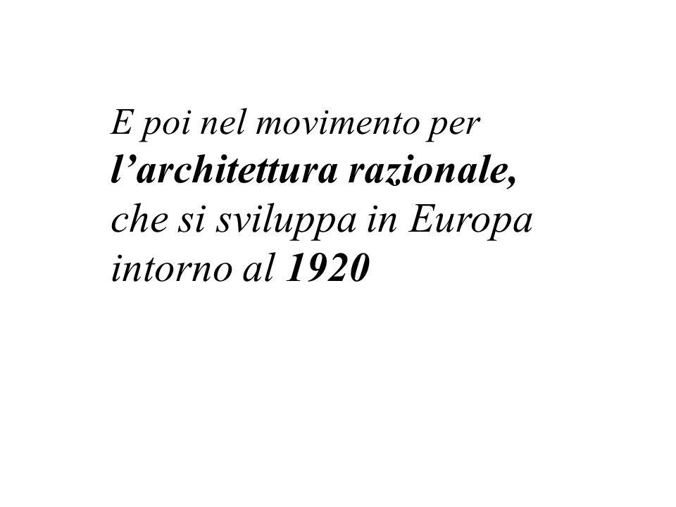 l'architettura razionale, che si sviluppa in Europa intorno al 1920