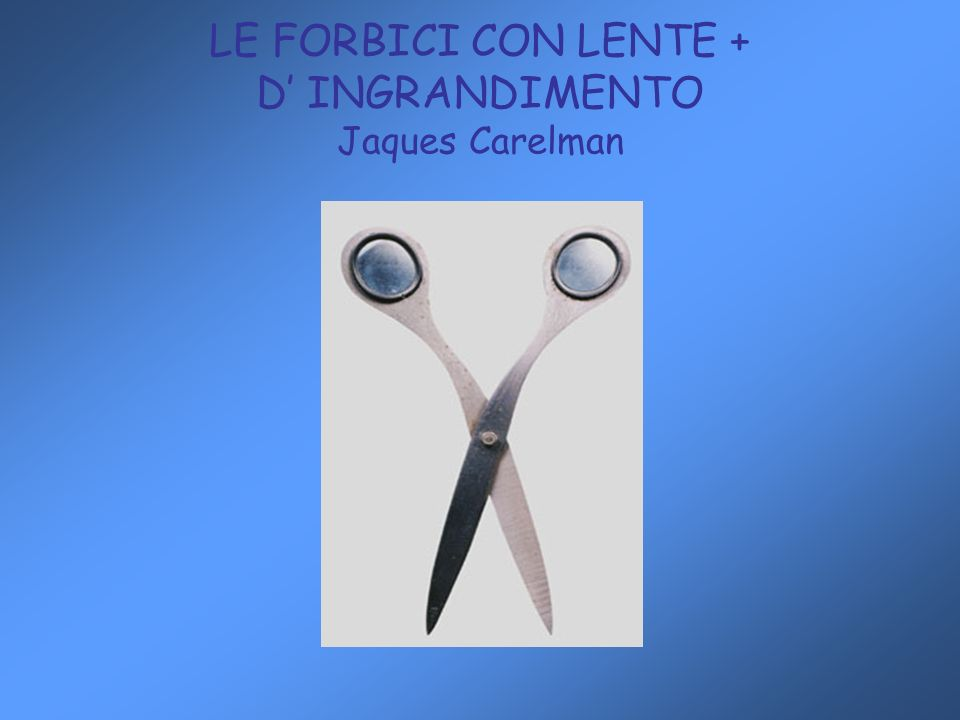 LE FORBICI CON LENTE + D' INGRANDIMENTO Jaques Carelman