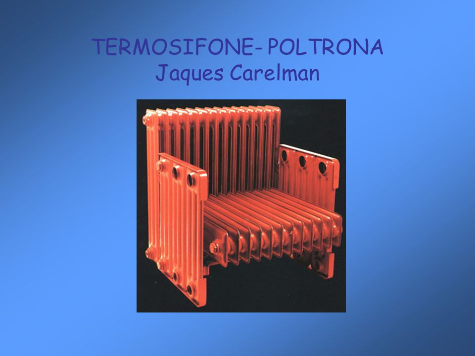 TERMOSIFONE- POLTRONA Jaques Carelman