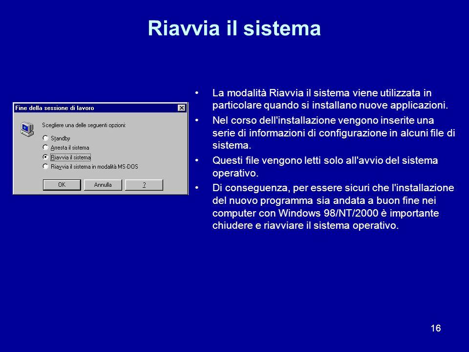Riavvia il sistema La modalità Riavvia il sistema viene utilizzata in particolare quando si installano nuove applicazioni.