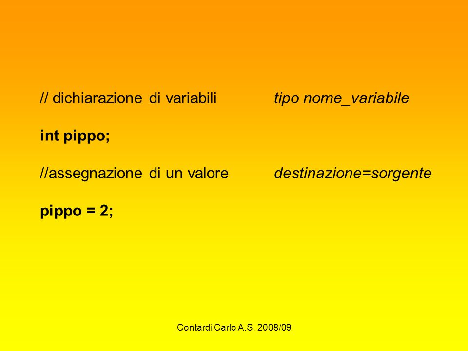 // dichiarazione di variabili tipo nome_variabile int pippo;