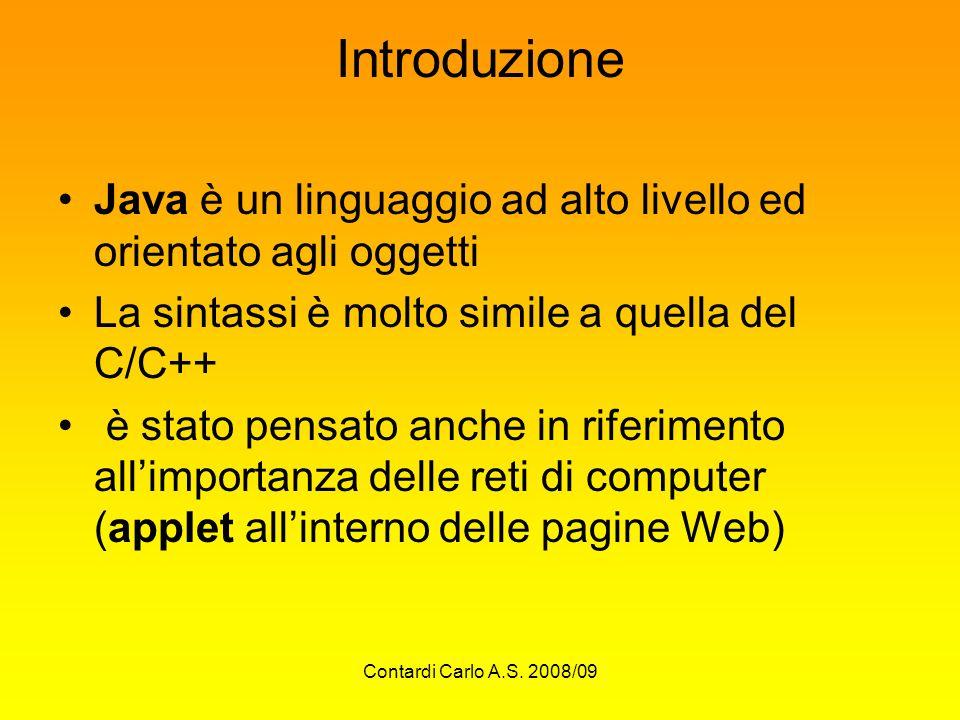 Introduzione Java è un linguaggio ad alto livello ed orientato agli oggetti. La sintassi è molto simile a quella del C/C++
