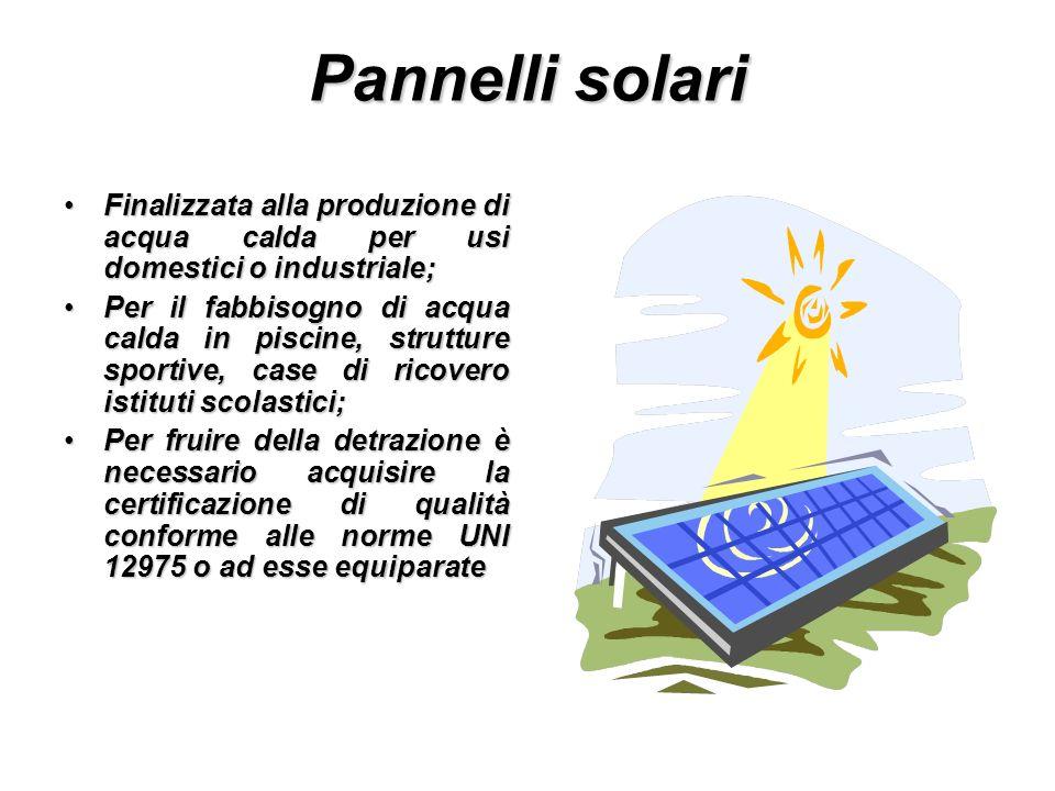 Pannelli solari Finalizzata alla produzione di acqua calda per usi domestici o industriale;