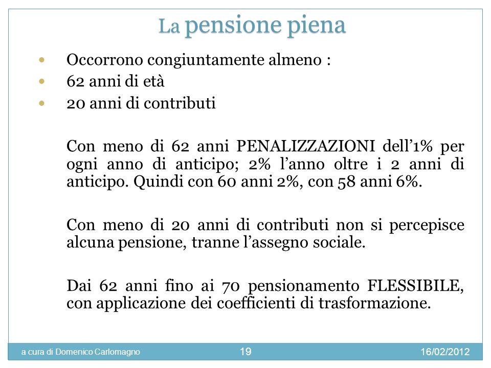 La pensione piena Occorrono congiuntamente almeno : 62 anni di età