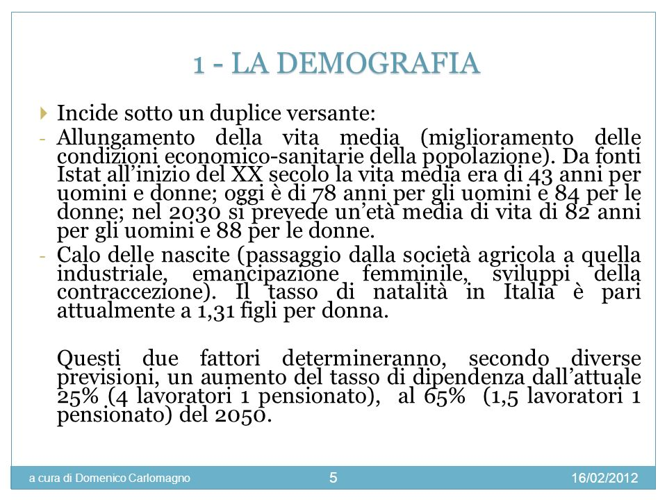 1 - LA DEMOGRAFIA Incide sotto un duplice versante: