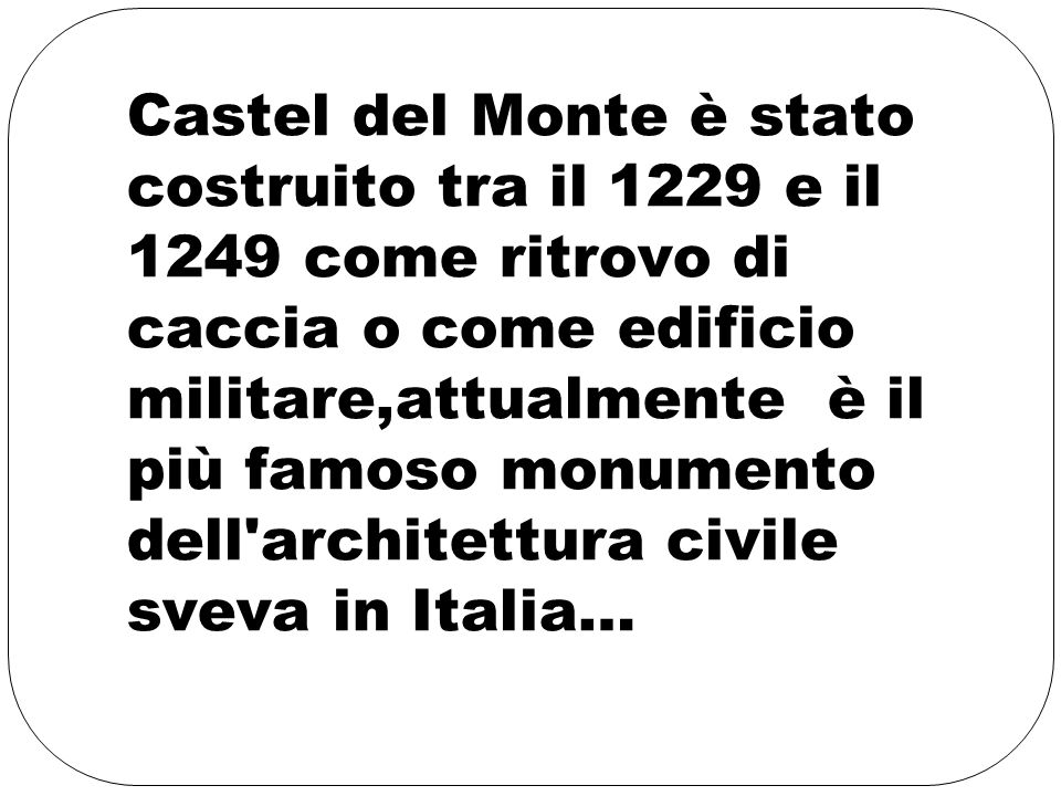 Castel del Monte è stato costruito tra il 1229 e il 1249 come ritrovo di caccia o come edificio militare,attualmente è il più famoso monumento dell architettura civile sveva in Italia…