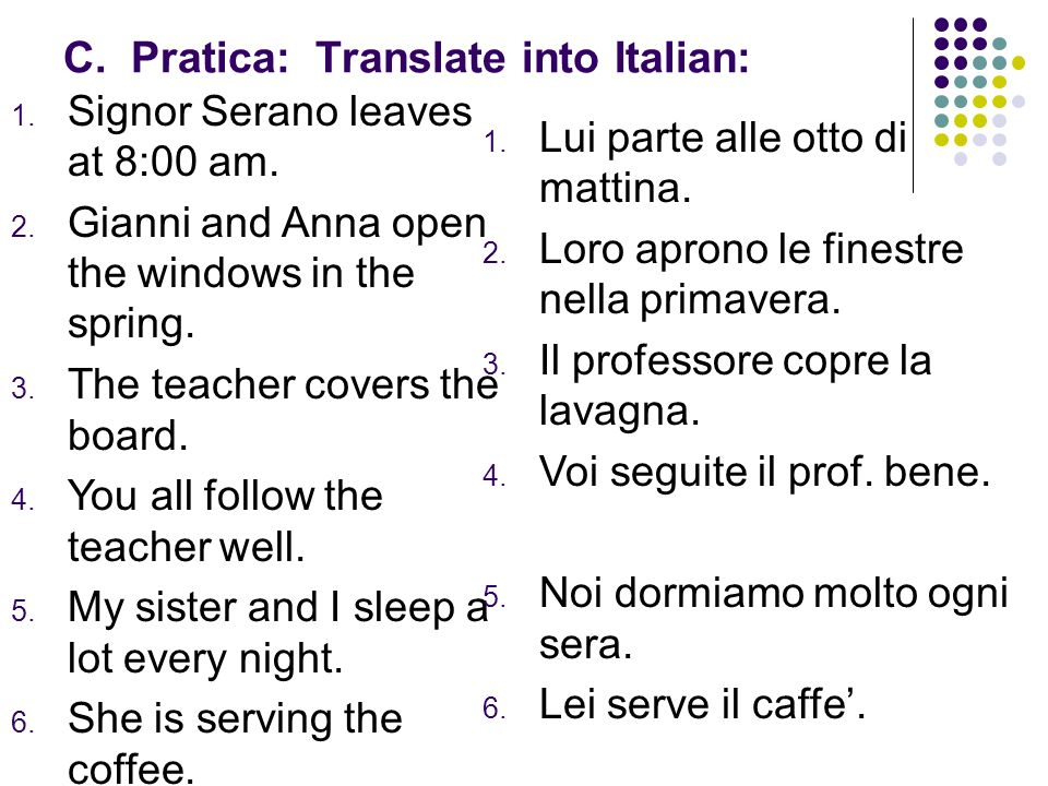 C. Pratica: Translate into Italian: