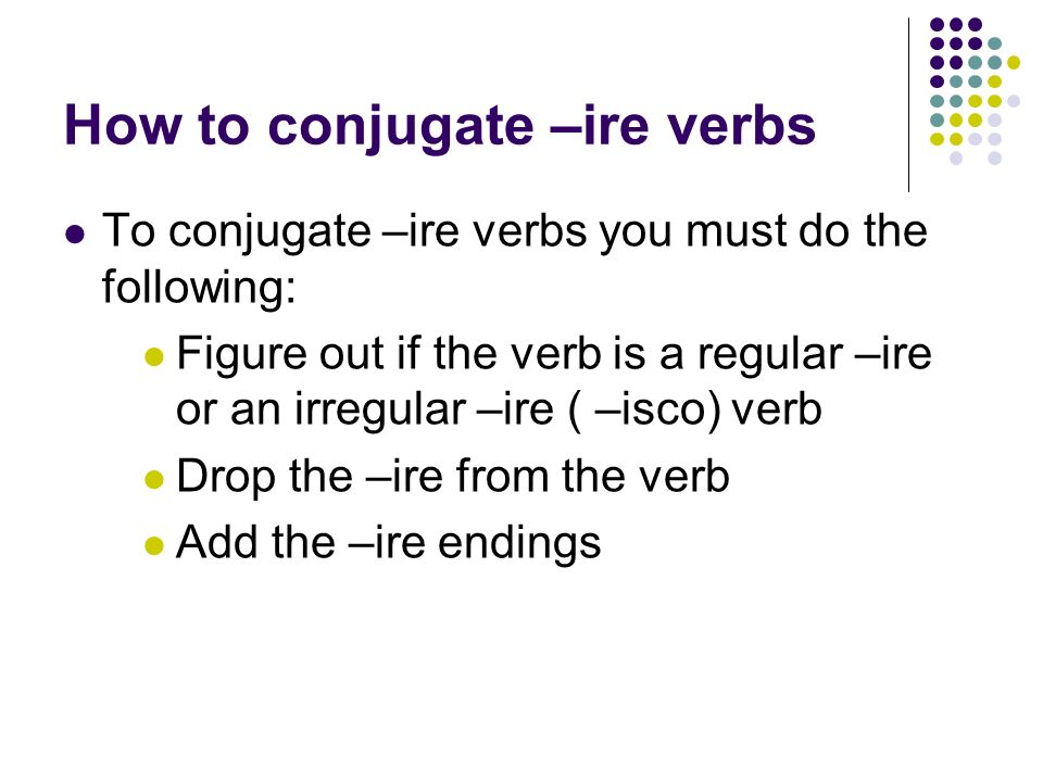 How to conjugate –ire verbs