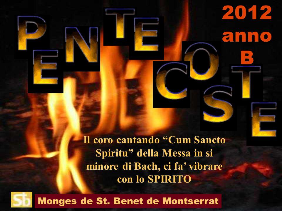 2012 anno B. Il coro cantando Cum Sancto Spiritu della Messa in si minore di Bach, ci fa' vibrare con lo SPIRITO.