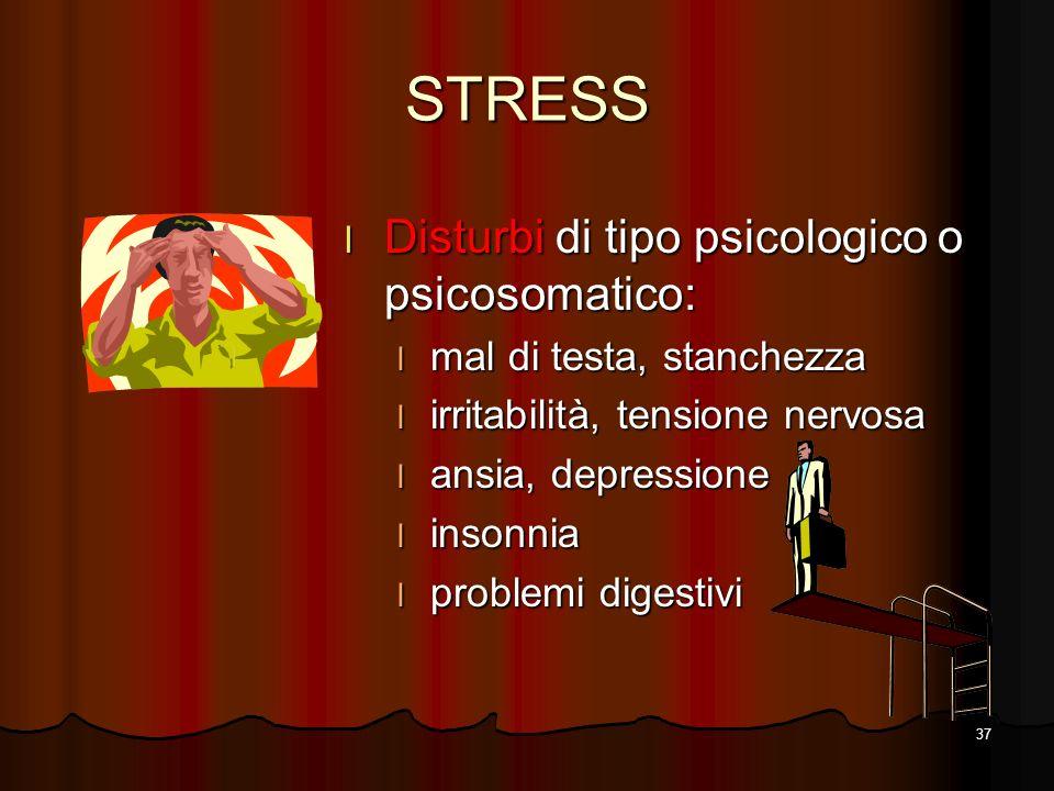 STRESS Disturbi di tipo psicologico o psicosomatico: