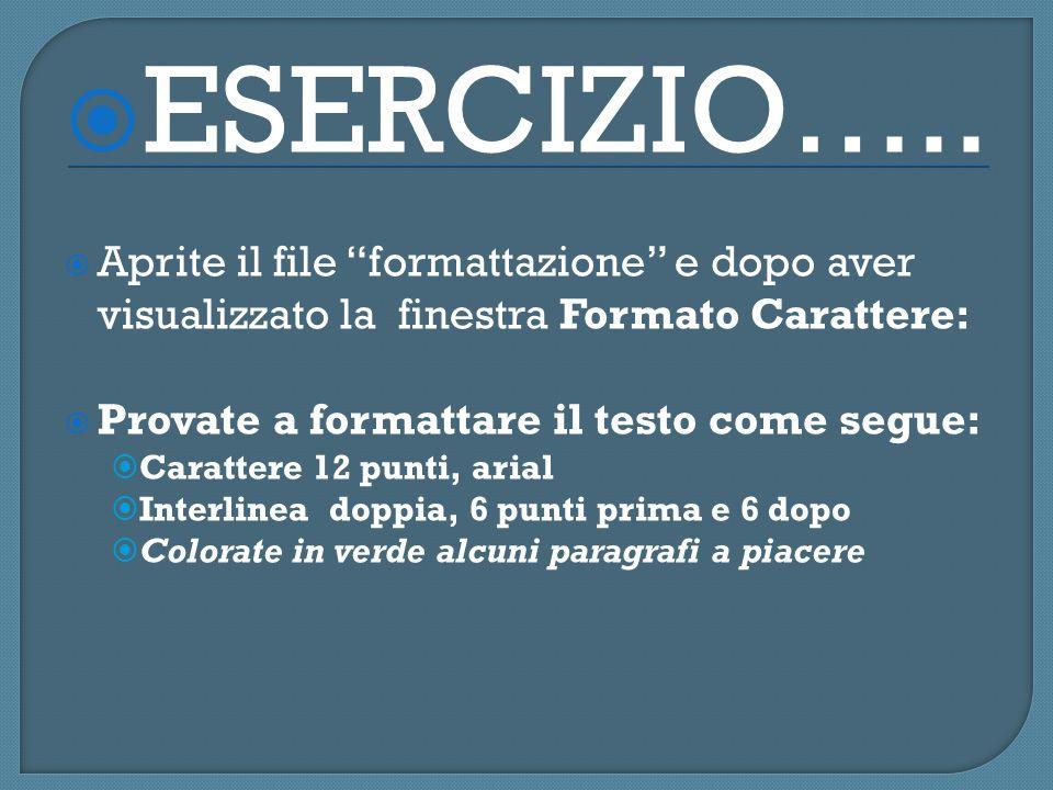 ESERCIZIO….. Aprite il file formattazione e dopo aver visualizzato la finestra Formato Carattere: