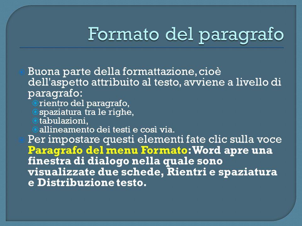 Formato del paragrafo Buona parte della formattazione, cioè dell aspetto attribuito al testo, avviene a livello di paragrafo: