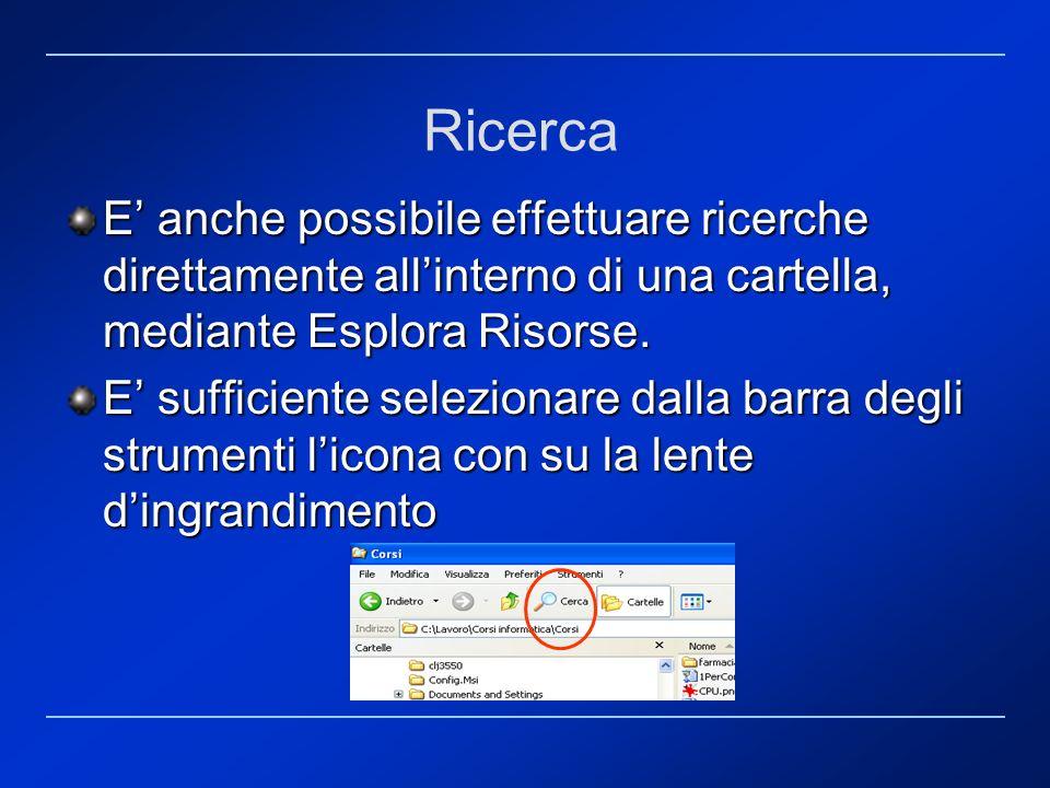 Ricerca E' anche possibile effettuare ricerche direttamente all'interno di una cartella, mediante Esplora Risorse.