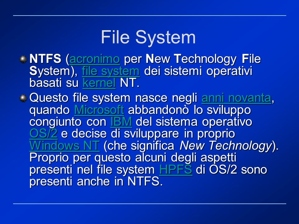 File System NTFS (acronimo per New Technology File System), file system dei sistemi operativi basati su kernel NT.