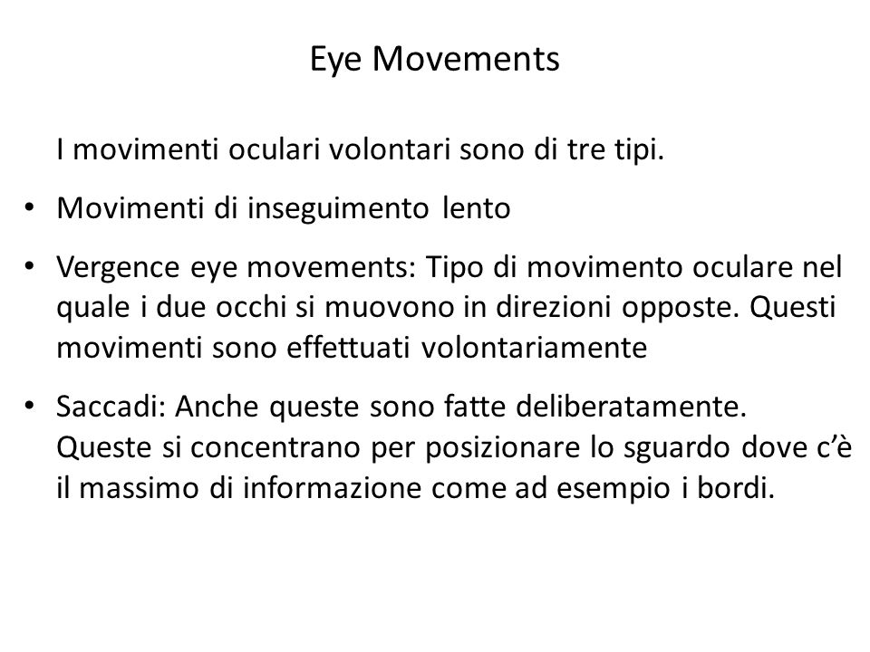 Eye Movements I movimenti oculari volontari sono di tre tipi.