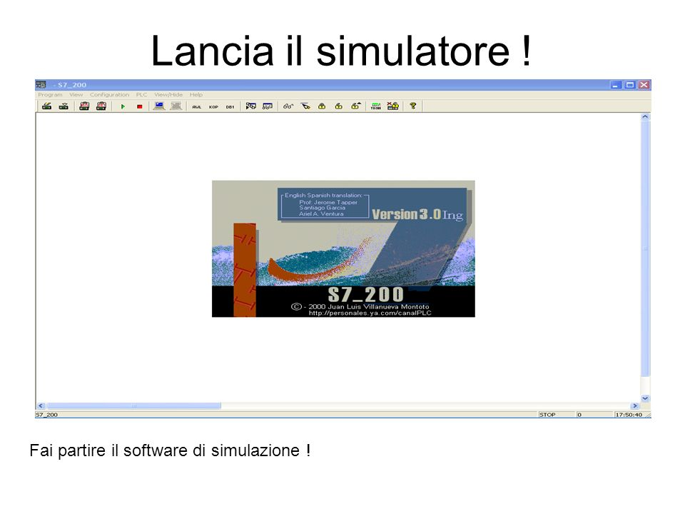 Lancia il simulatore ! Fai partire il software di simulazione !