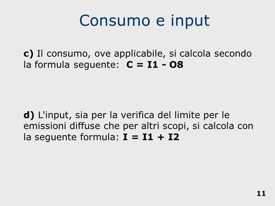 Consumo e input c) Il consumo, ove applicabile, si calcola secondo la formula seguente: C = I1 - O8.