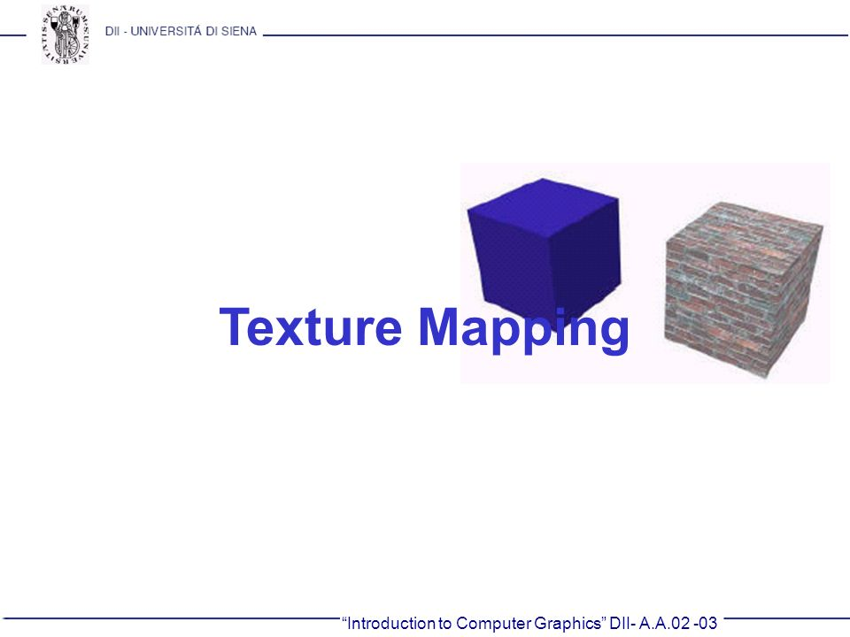 Texture Mapping Introduction to Computer Graphics DII- A.A.02 -03