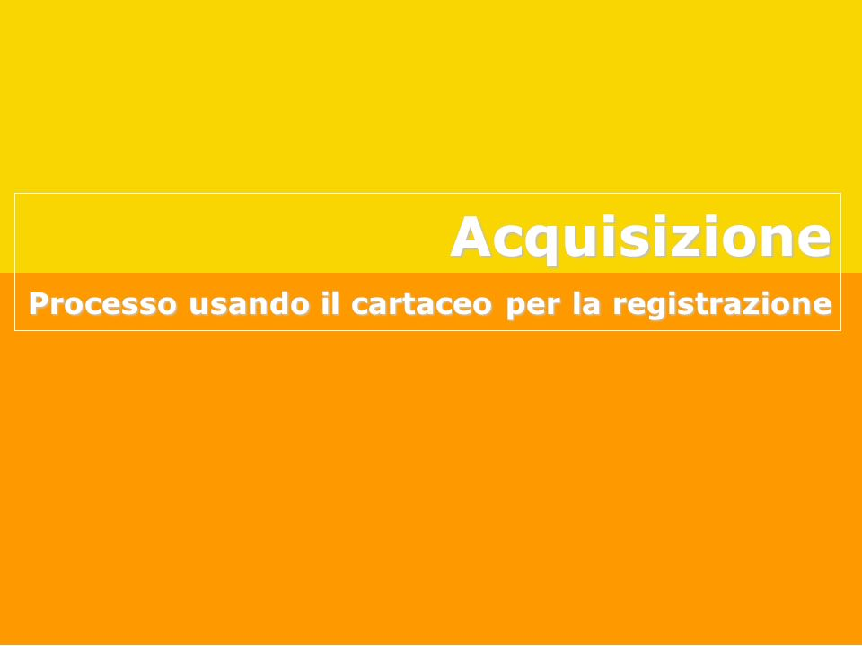 Acquisizione Processo usando il cartaceo per la registrazione