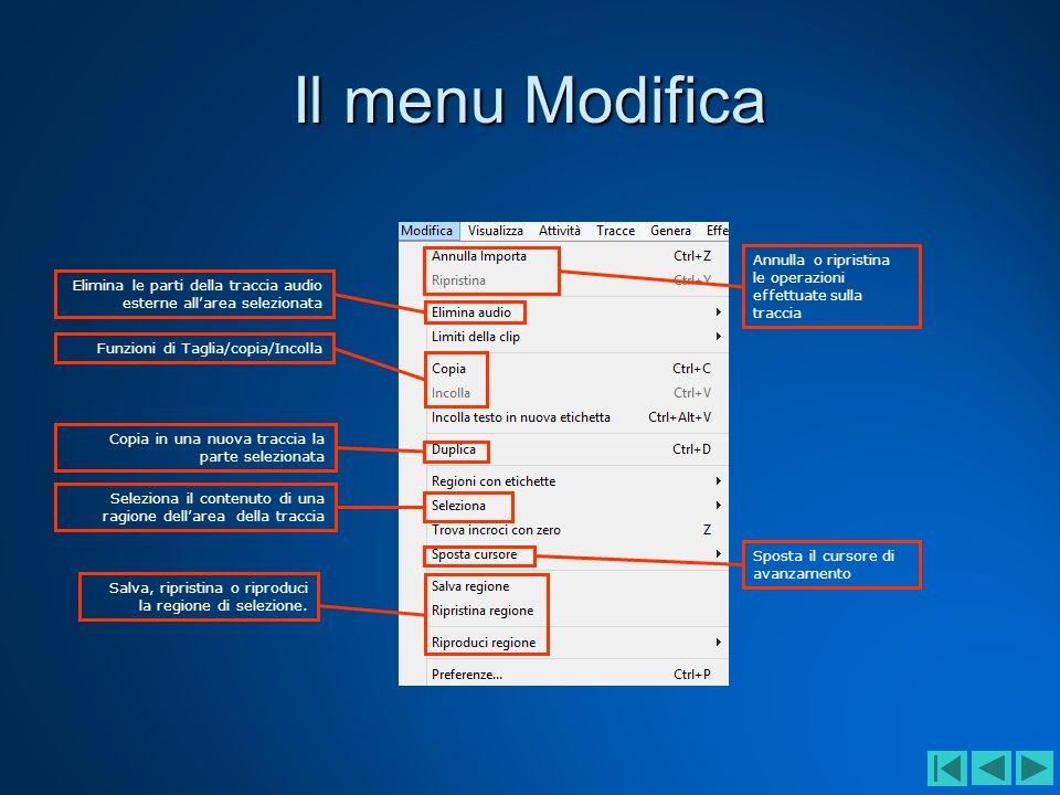 Il menu ModificaAnnulla o ripristina le operazioni effettuate sulla traccia. Elimina le parti della traccia audio esterne all'area selezionata.