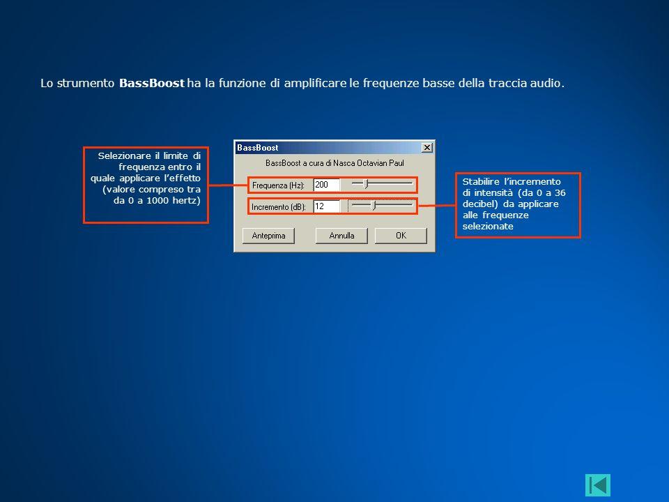 Lo strumento BassBoost ha la funzione di amplificare le frequenze basse della traccia audio.