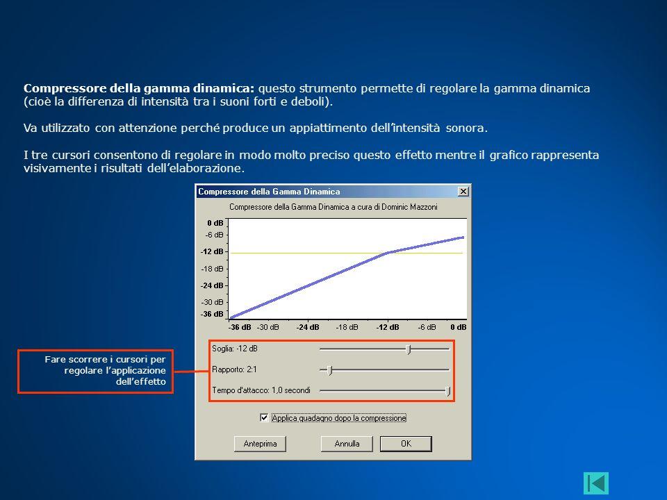 Compressore della gamma dinamica: questo strumento permette di regolare la gamma dinamica (cioè la differenza di intensità tra i suoni forti e deboli).