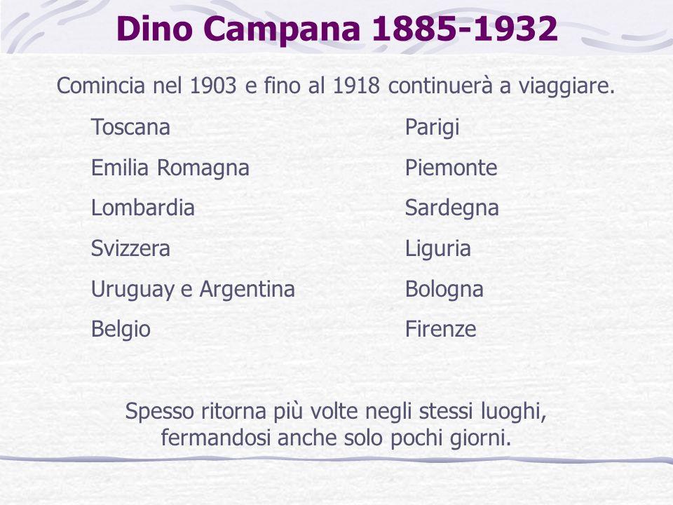Dino Campana 1885-1932 Comincia nel 1903 e fino al 1918 continuerà a viaggiare. Toscana. Emilia Romagna.