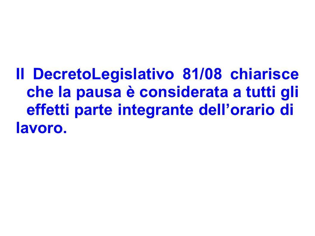 Il DecretoLegislativo 81/08 chiarisce che la pausa è considerata a tutti gli effetti parte integrante dell'orario di