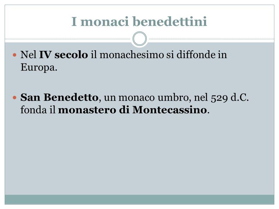 I monaci benedettini Nel IV secolo il monachesimo si diffonde in Europa.