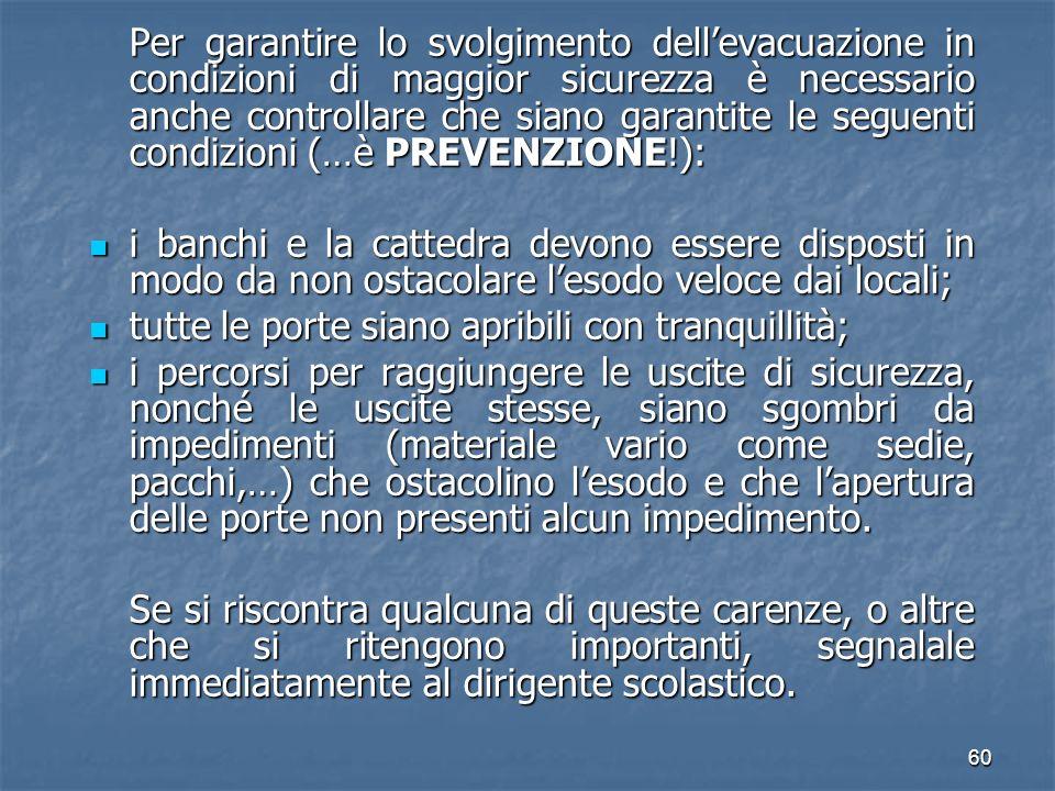 Per garantire lo svolgimento dell'evacuazione in condizioni di maggior sicurezza è necessario anche controllare che siano garantite le seguenti condizioni (…è PREVENZIONE!):