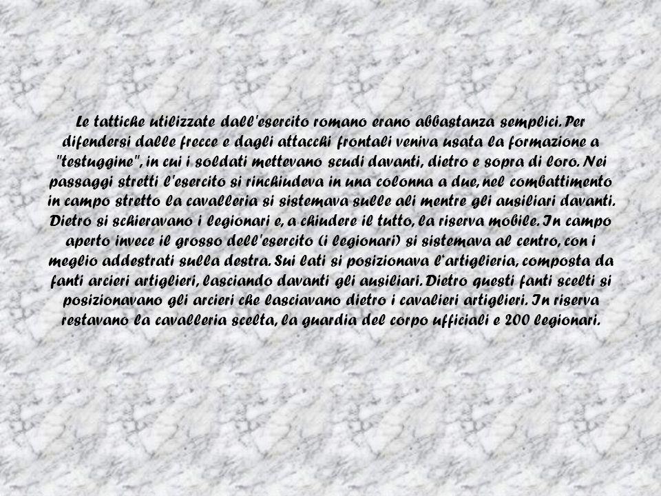 Le tattiche utilizzate dall esercito romano erano abbastanza semplici