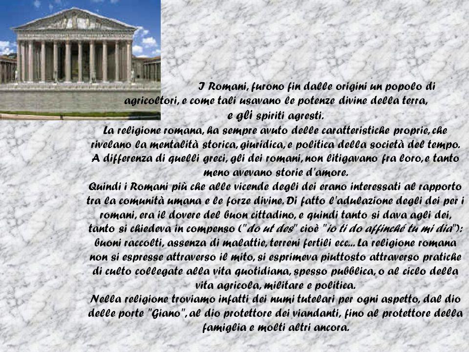 I Romani, furono fin dalle origini un popolo di agricoltori, e come tali usavano le potenze divine della terra,