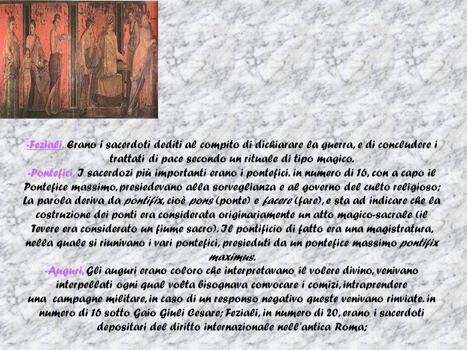 -Feziali, Erano i sacerdoti dediti al compito di dichiarare la guerra, e di concludere i trattati di pace secondo un rituale di tipo magico.