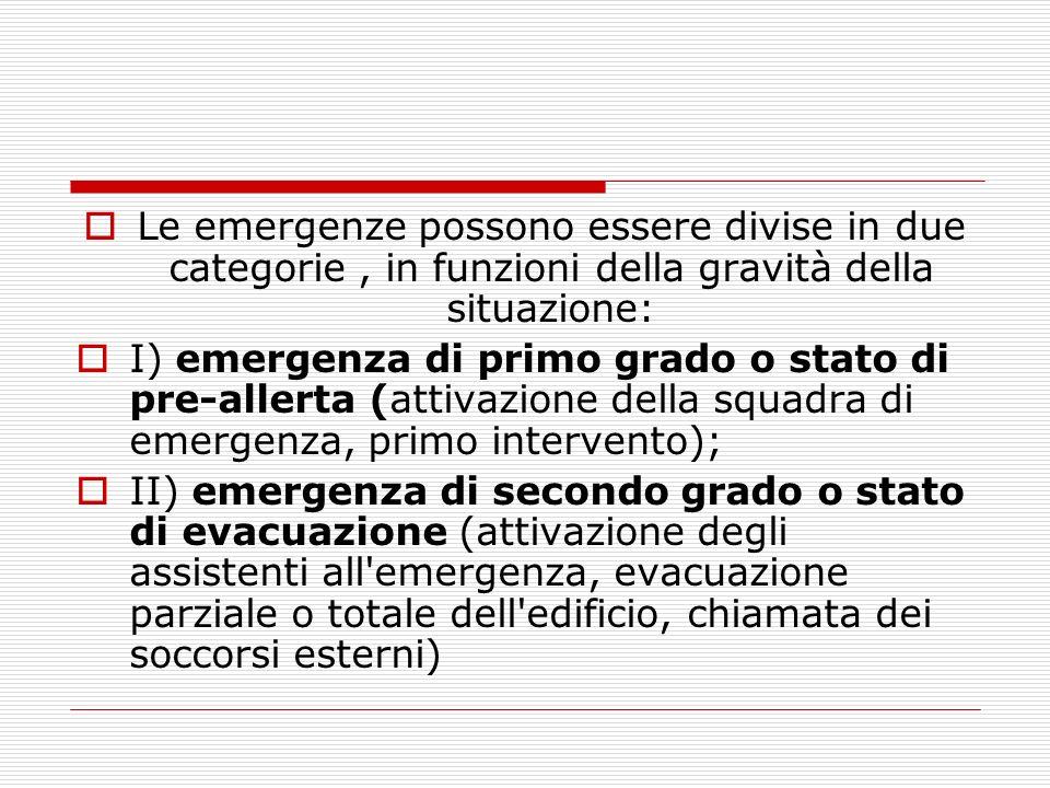 Le emergenze possono essere divise in due categorie , in funzioni della gravità della situazione: