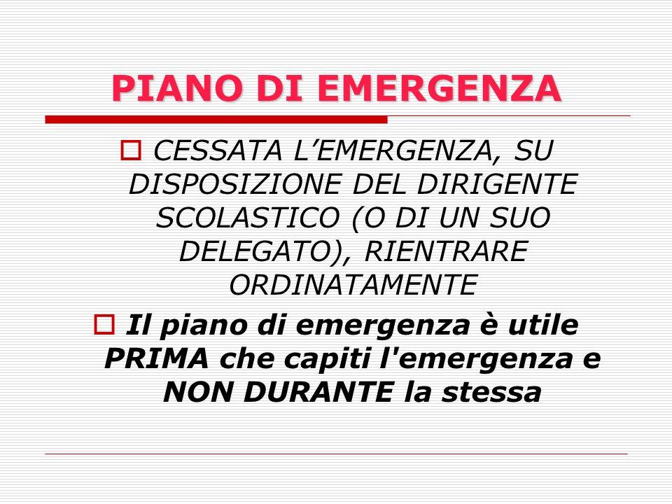 PIANO DI EMERGENZA CESSATA L'EMERGENZA, SU DISPOSIZIONE DEL DIRIGENTE SCOLASTICO (O DI UN SUO DELEGATO), RIENTRARE ORDINATAMENTE.