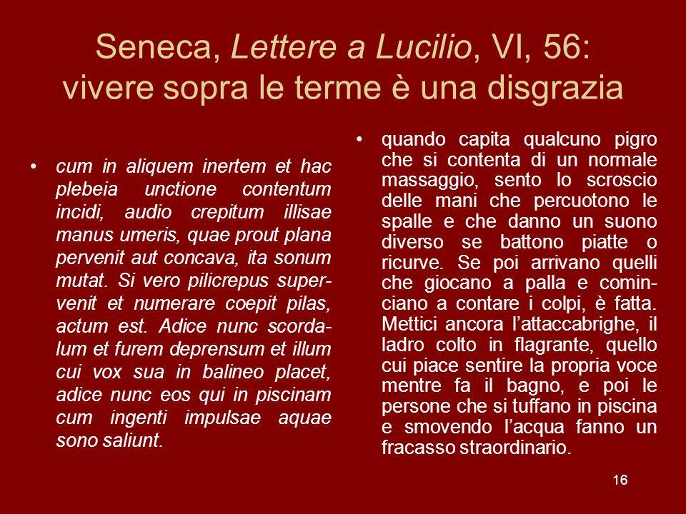 Seneca, Lettere a Lucilio, VI, 56: vivere sopra le terme è una disgrazia