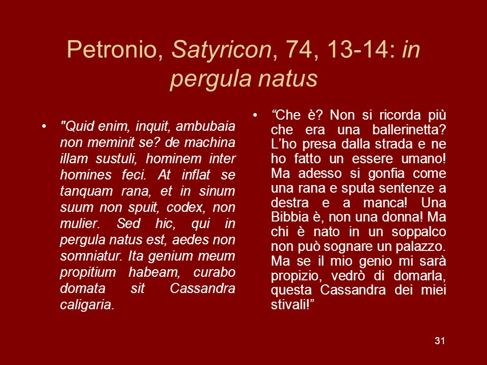Petronio, Satyricon, 74, 13-14: in pergula natus