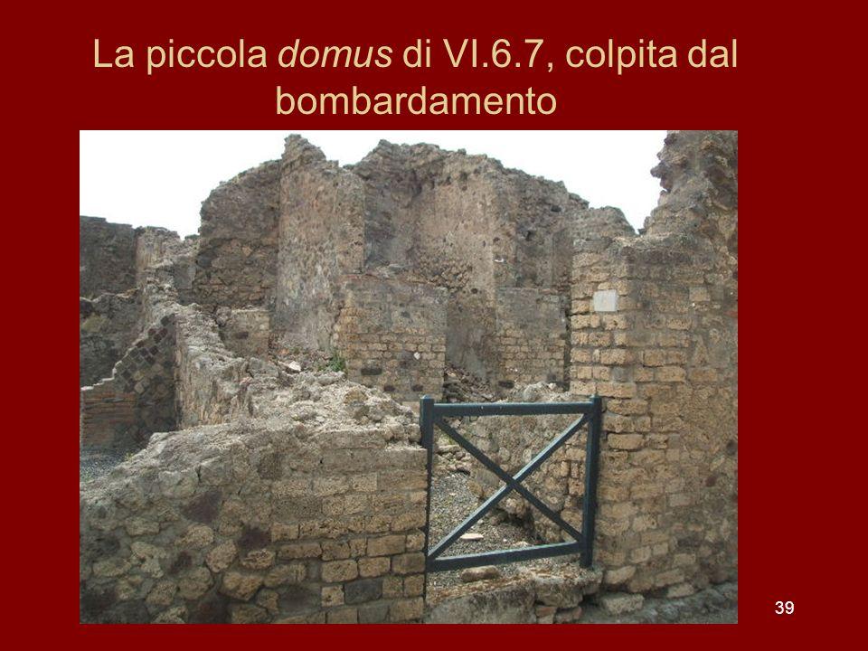 La piccola domus di VI.6.7, colpita dal bombardamento