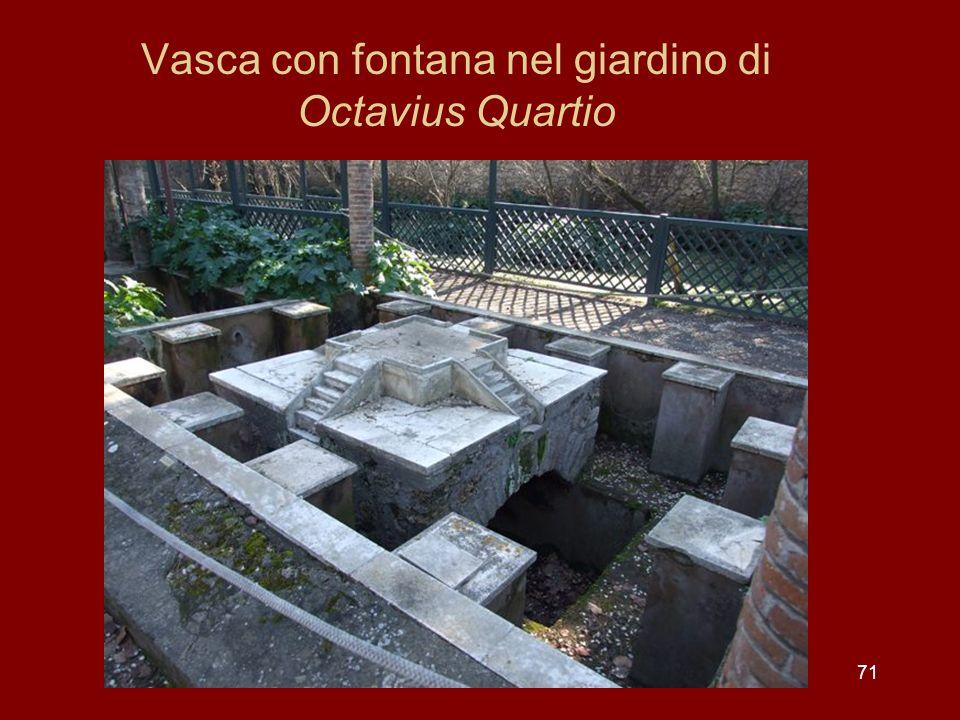 Vasca con fontana nel giardino di Octavius Quartio