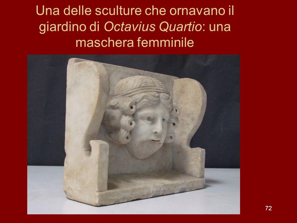 Una delle sculture che ornavano il giardino di Octavius Quartio: una maschera femminile