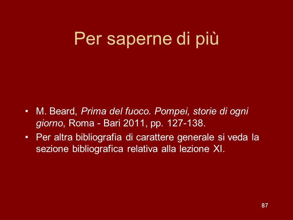 Per saperne di più M. Beard, Prima del fuoco. Pompei, storie di ogni giorno, Roma - Bari 2011, pp. 127-138.