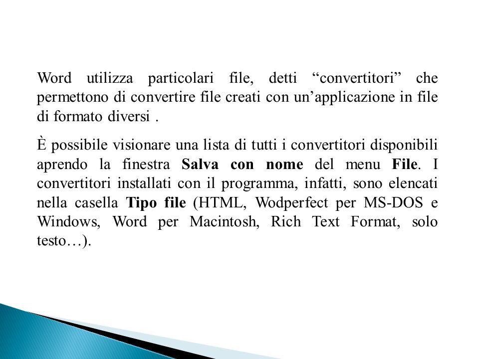 Word utilizza particolari file, detti convertitori che permettono di convertire file creati con un'applicazione in file di formato diversi .