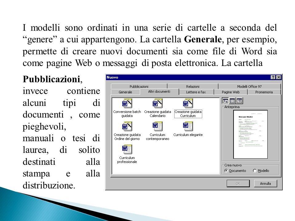 I modelli sono ordinati in una serie di cartelle a seconda del genere a cui appartengono. La cartella Generale, per esempio, permette di creare nuovi documenti sia come file di Word sia come pagine Web o messaggi di posta elettronica. La cartella