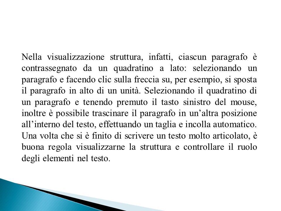 Nella visualizzazione struttura, infatti, ciascun paragrafo è contrassegnato da un quadratino a lato: selezionando un paragrafo e facendo clic sulla freccia su, per esempio, si sposta il paragrafo in alto di un unità.