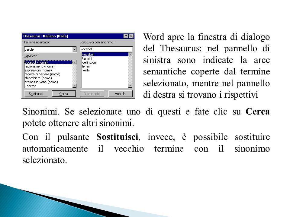 Word apre la finestra di dialogo del Thesaurus: nel pannello di sinistra sono indicate la aree semantiche coperte dal termine selezionato, mentre nel pannello di destra si trovano i rispettivi